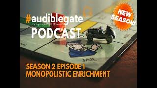 Audiblegate Episode 8 (S2 Ep1) - Monopolistic Enrichment