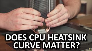 CPU & Heatsink Lapping - Are concave, convex, or flat heatsinks best for cooling?