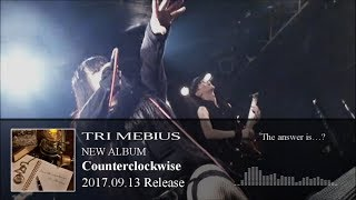Tri Mebius 2nd Album『Counterclockwise』 2017.09.13 Release ―色褪せ...