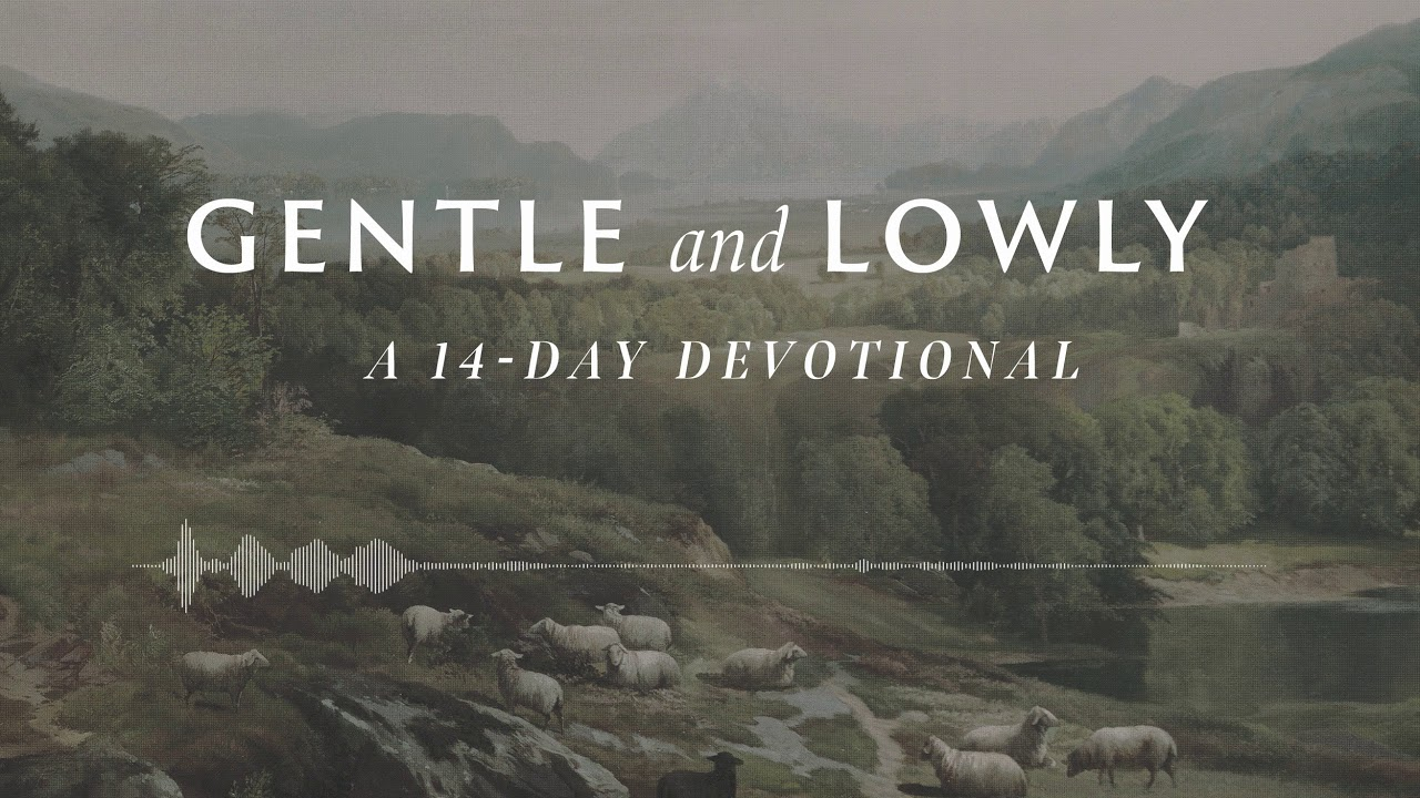 Introducing Gentle and Lowly: A 14-Day Devotional Podcast - Dane Ortlund