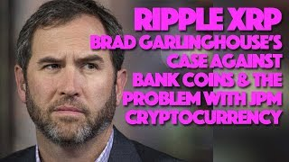Ripple XRP: Brad Garlinghouse's Case Against Bank Coins & The Problem With JPM Cryptocurrency