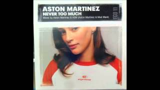 Aston Martinez - Never Too Much (Club Mix)