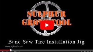 Sulphur Grove Tool -  Tools & Tips 1 - Band Saw Tire Installation Jig