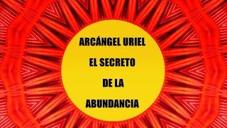 ARCÁNGEL URIEL - REVELACIÓN DEL SECRETO DE LA ABUNDANCIA
