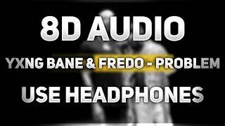 Yxng Bane & Fredo - Problem | 8D AUDIO