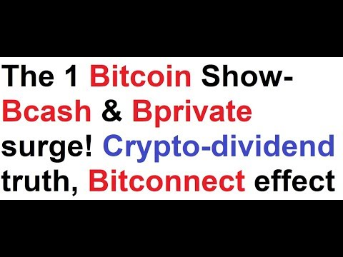 The 1 Bitcoin Show- Bcash & Bprivate surge! Crypto-dividend truth, Bitconnect effect