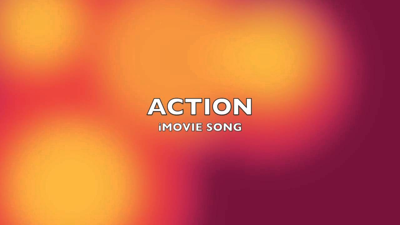 action imovie song music youtube