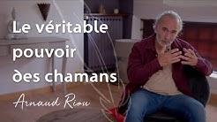 Le veritable pouvoir des chamans - Arnaud Riou