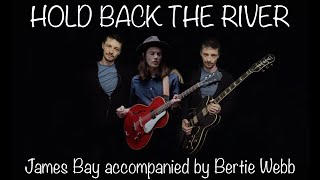 Hold Back The River - James Bay accompanied by Bertie Webb. 100 Subs special!