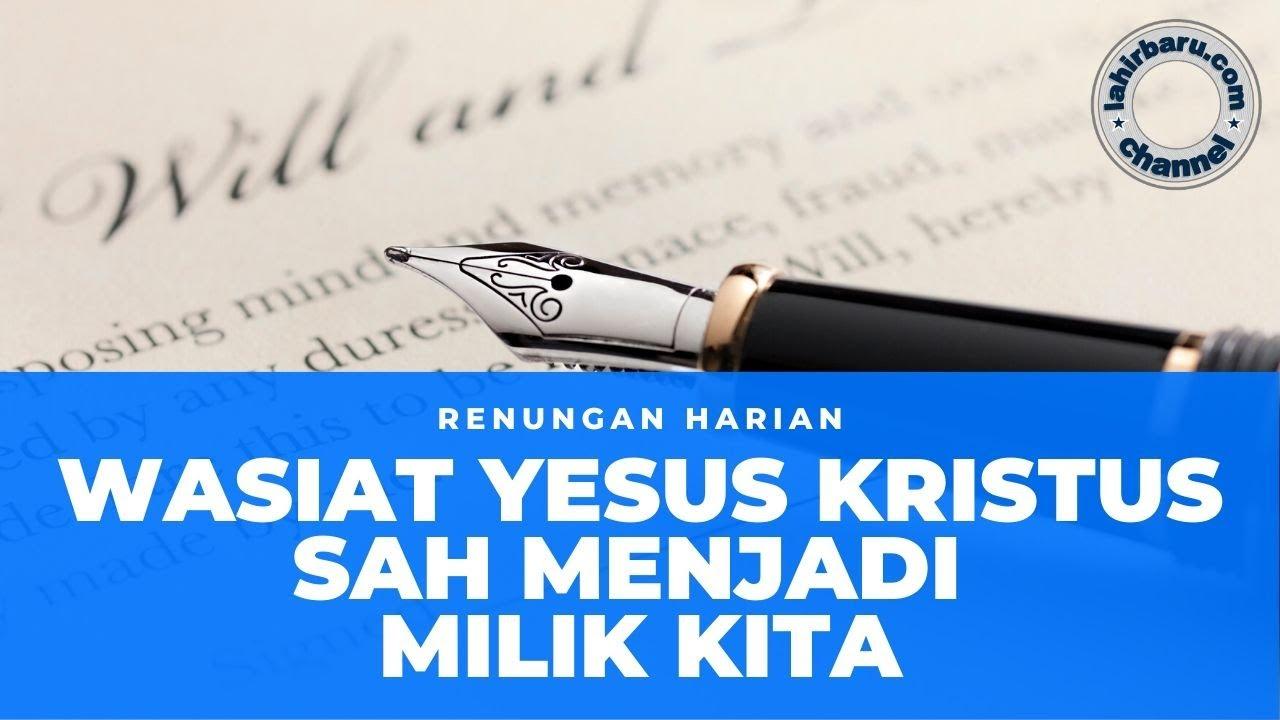 Wasiat Yesus Kristus Sah Menjadi Milik Kita (Ibrani 9:16-17) - Renungan Harian - Firman Tuhan