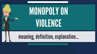 What is MONOPOLY ON VIOLENCE? What does MONOPOLY ON VIOLENCE mean' MONOPOLY ON VIOLENCE meaning