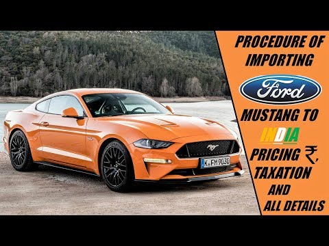 Procedure Of Importing Ford Mustang To INDIA. Price And All Details.