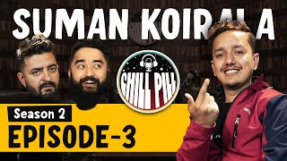 Chill Pill | S2 EP 3 ft. SUMAN KOIRALA