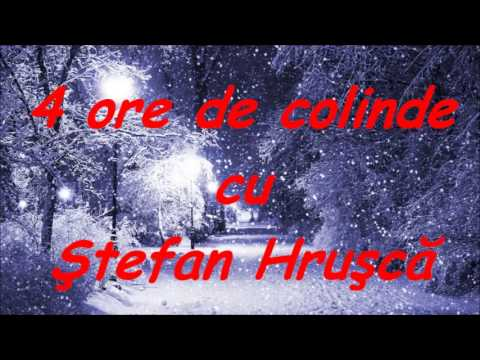 4 ore de colinde cu Ştefan Hruşcă