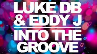 Luke DB & Eddy J - Into The Groove (Original Mix)