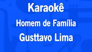 Baixar Karaokê Homem de Família - Gusttavo Lima
