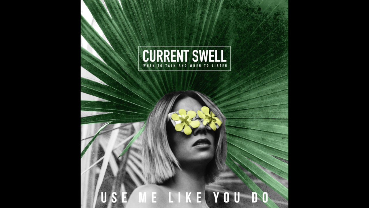 current-swell-use-me-like-you-do-audio-currentswellmusic