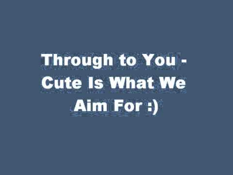 Through To You - Cute Is What We Aim For