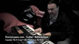 """Danny López a piano en el estudio la canción """"En Ti Creo""""  CD: """"Sostines Mi Vida"""""""