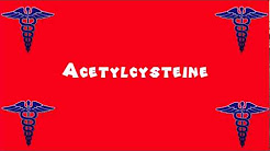 Pronounce Medical Words ― Acetylcysteine