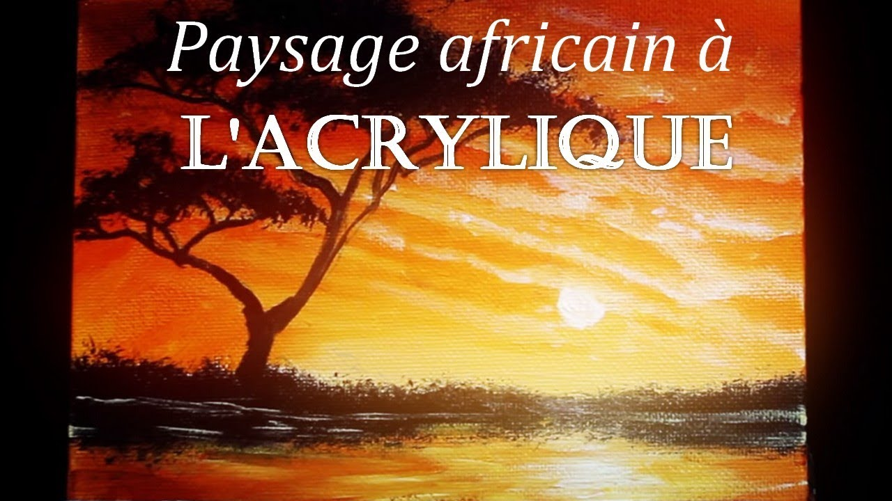 cours d 39 acrylique peindre un paysage africain en 10 minutes youtube. Black Bedroom Furniture Sets. Home Design Ideas