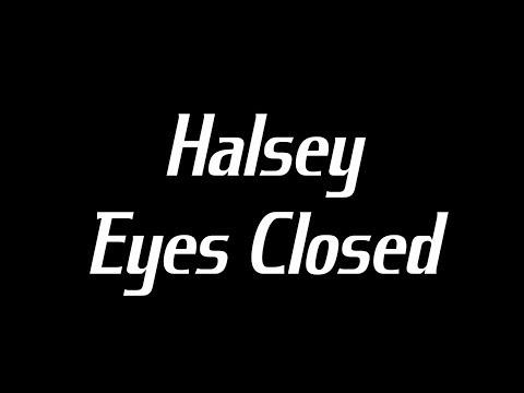 Halsey - Eyes Closed Lyrics