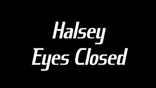 Halsey - Eyes Closed Lyrics