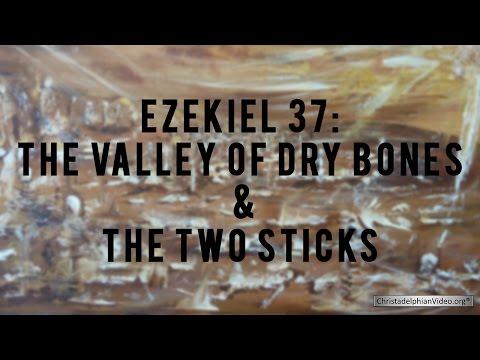 Ezekiel 37: The Valley of Dry Bones & the Two Sticks