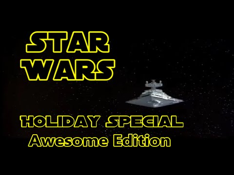 The Star Wars Holiday Special - FAN EDIT -Awesome Edition (Full Movie)