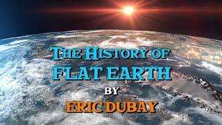 Eric Dubay: The History of Flat Earth