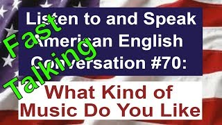 Learn to Talk Fast - Listen to and Speak American English Conversation #70