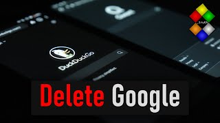 Delete Google from Your Life Now