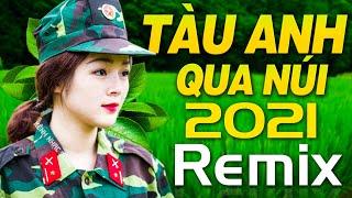 TÀU ANH QUA NÚI, TRƯỜNG SƠN ĐÔNG TRƯỜNG SƠN TÂY - Nhạc Đỏ 2021 Remix, Nhạc Cách Mạng Dj Sôi Động