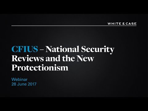 Webinar: CFIUS - National Security Reviews and the New Protectionism