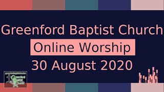 Greenford Baptist Church Sunday Worship (Online) - 30 August 2020