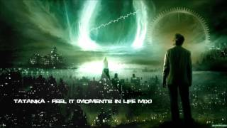 Tatanka - Feel It (Moments In Life Mix) [HQ Original]