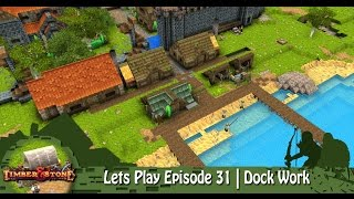 Timber & Stone | Lets Play Episode 31 | Dock Works