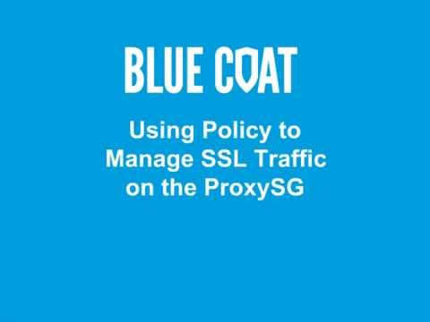 Using Policy to Manage SSL Traffic on the ProxySG
