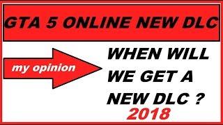 GTA 5 Online NEW DLC Update 2018 , when will get a new DLC , my opinion