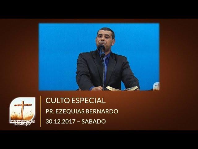 30.12.2017 | Sábado | Culto Especial - Pr. Ezequias Bernardo | Tabernáculo da Fé Campinas/SP