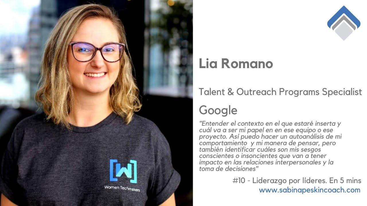 Liderazgo por líderes. 10 - Lia Romano. Talent and Outreach Programs Specialist. Google