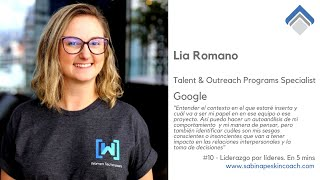 Liderazgo por líderes. 10 - Lia Romano. Talent and Outreach Programs Specialist. Google