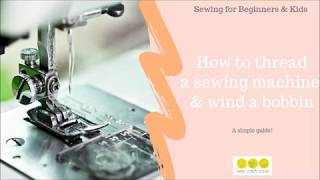 How to thread a sewing machine and wind a bobbin plus machine basics for kids and beginners