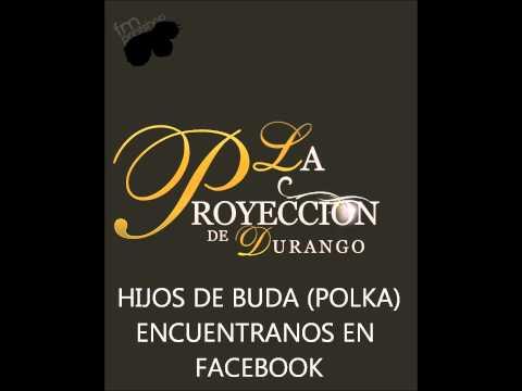 LA PROYECCION DE DURANGO - HIJOS DE BUDA (POLKA)