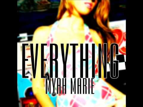 Everything -Myah Marie