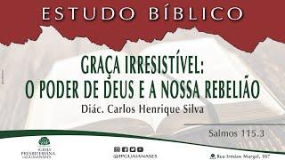 Estudo Bíblico | Graça irresistível: O poder de Deus e a nossa rebelião | Salmos 115.3