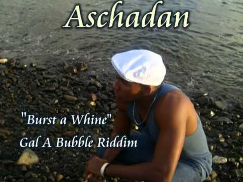 Aschadan-Burst a Whine (Gal A Bubble Riddim)