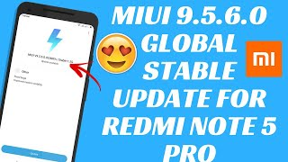 MIUI 9.5.6.0 GLOBAL STABLE UPDATE FOR REDMI NOTE 5 PRO | MIUI 9 GLOBAL STABLE UPDATE | NOTE 5 PRO
