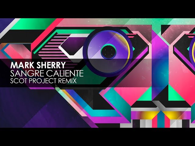Mark Sherry - Sangre Caliente (Scot Project Remix)