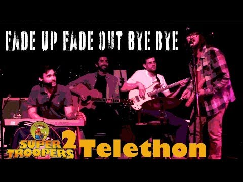 Fade Up Fade Out Bye Bye  - Live at The Super Troopers 2 Telethon